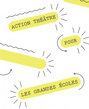 action théâtre grandes écoles